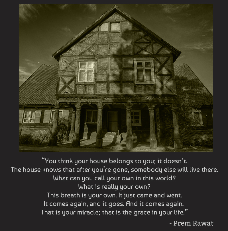 old house,Prem Rawat,quote