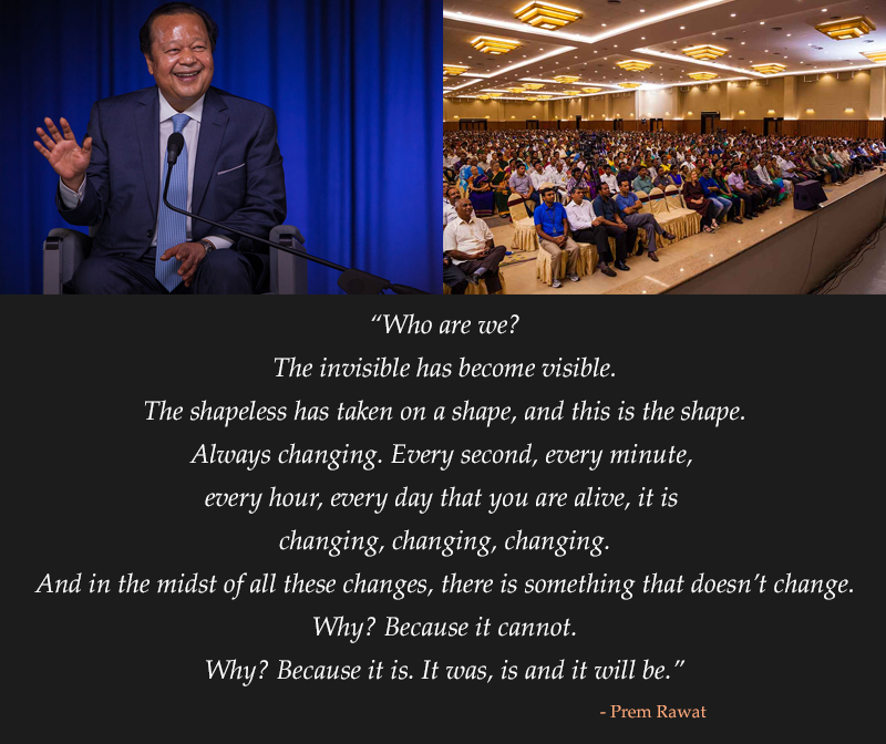 Prem Rawat Quote Of The Day: Who Are We? The Invisible Has Become Visible.…