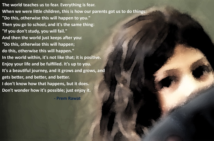 girl face,afraid,Prem Rawat,quote