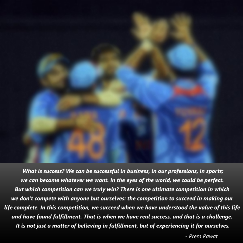 indian cricket team,sport,game,Prem Rawat,quote