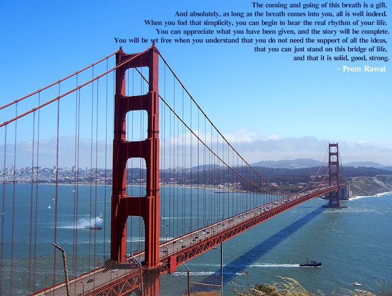 Golden gate bridge,Prem Rawat,quote