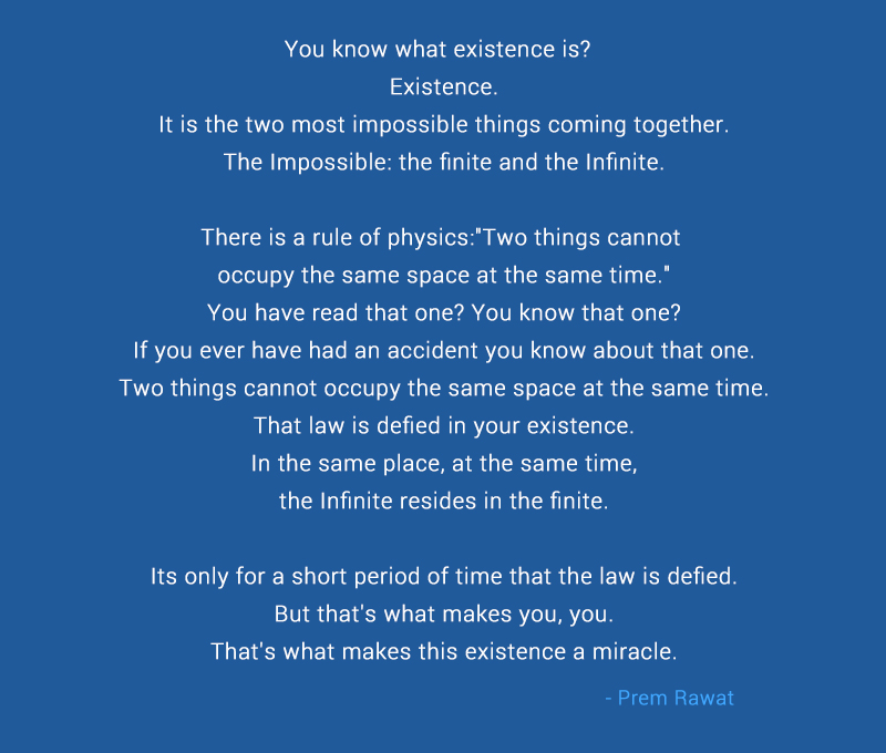 Prem Rawat Quote Of The Day: You Know What Existence Is? Existence. It…
