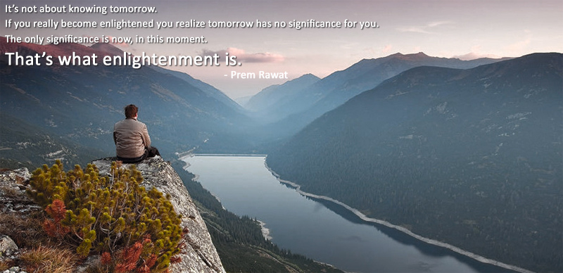mountain top, enlightenment,meditation,Prem Rawat - Brighton, England,quote