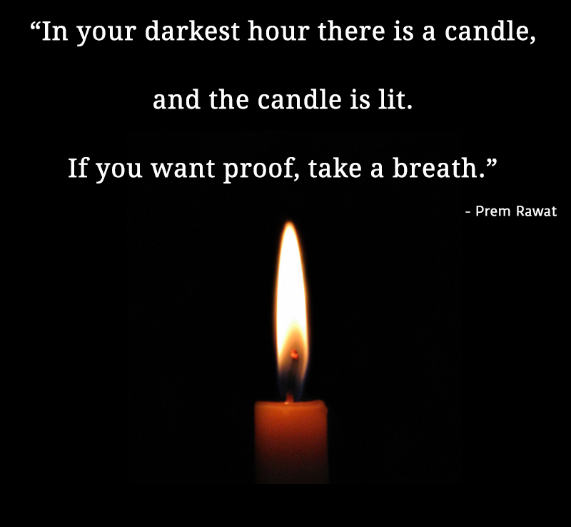 Prem Rawat Quote Of The Day: In Your Darkest Hour There Is A Candle, And…