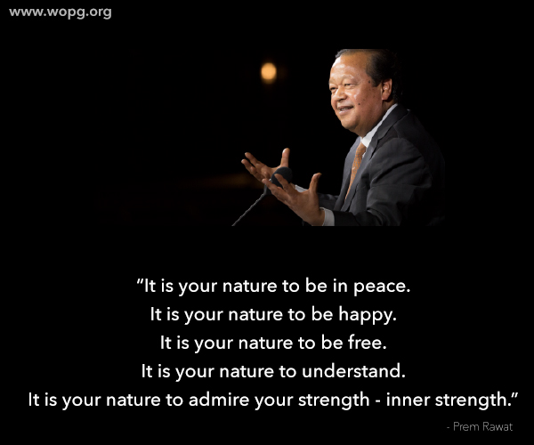 Prem Rawat Quote Of The Day: It Is Your Nature To Be In Peace. It Is Your…