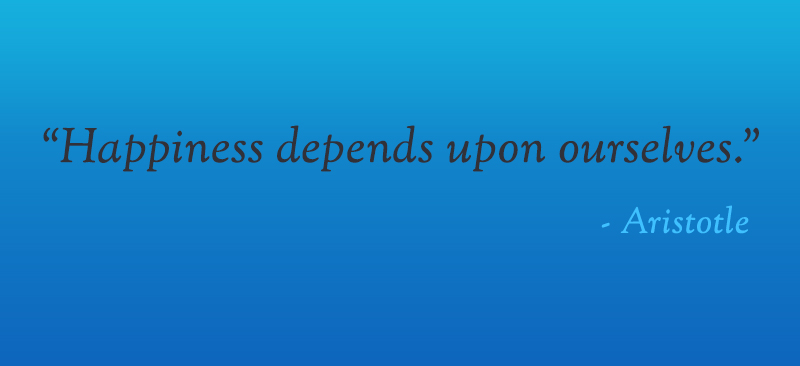 Happiness Depends On Ourselves Aristotle Quote