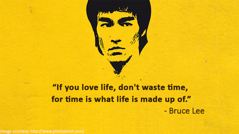 If You Love Life, Don't Waste Time, For Time…